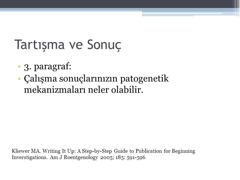 Tartışma ve Sonuç •3. paragraf: •Çalışma sonuçlarınızın patogenetik mekanizmaları neler olabilir. Kliewer MA. Writing It Up: A Step-by-Step Guide to P