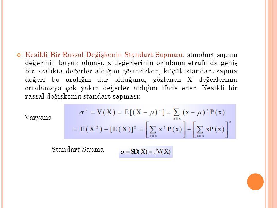 Kesikli Bir Rassal Değişkenin Standart Sapması: standart sapma değerinin büyük olması, x değerlerinin ortalama etrafında geniş bir aralıkta değerler a