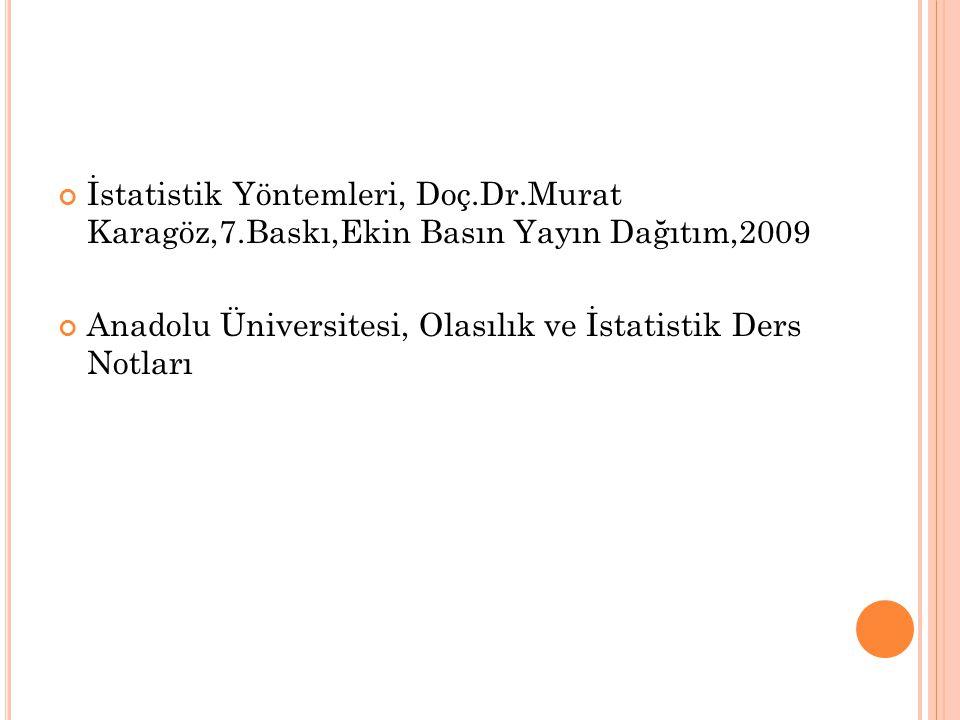 İstatistik Yöntemleri, Doç.Dr.Murat Karagöz,7.Baskı,Ekin Basın Yayın Dağıtım,2009 Anadolu Üniversitesi, Olasılık ve İstatistik Ders Notları