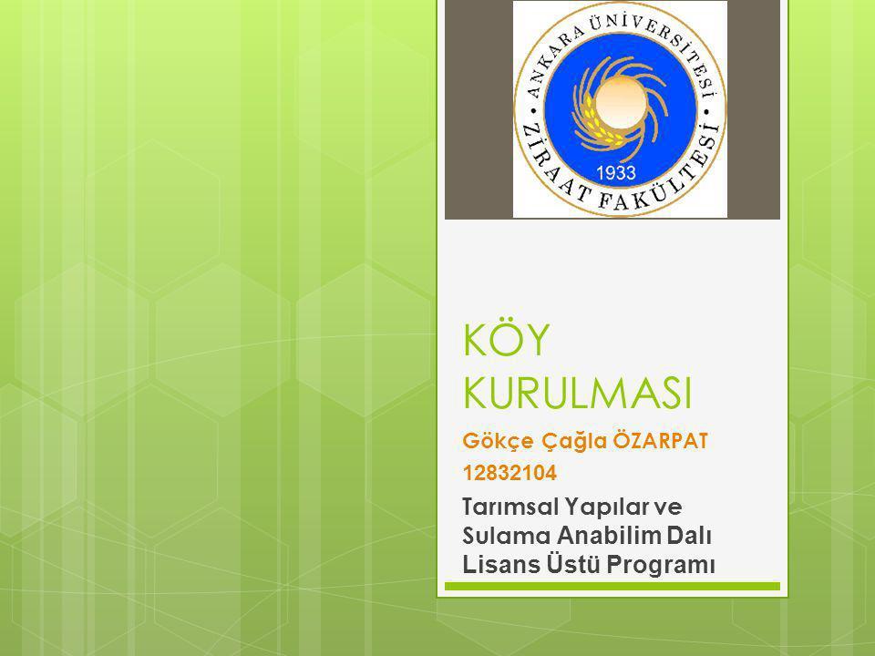 KÖY KURULMASI Gökçe Çağla ÖZARPAT 12832104 Tarımsal Yapılar ve Sulama Anabilim Dalı Lisans Üstü Programı