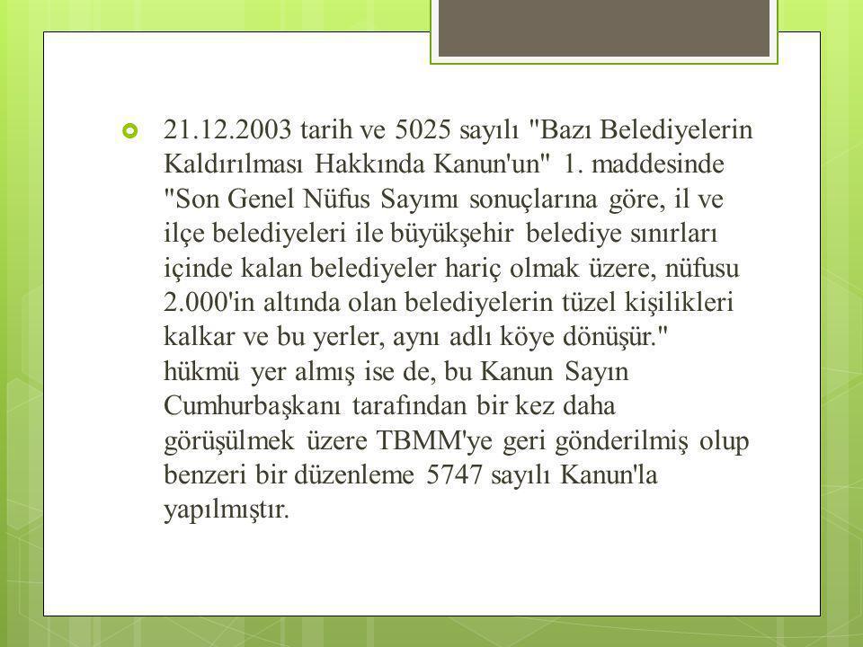  21.12.2003 tarih ve 5025 sayılı Bazı Belediyelerin Kaldırılması Hakkında Kanun un 1.