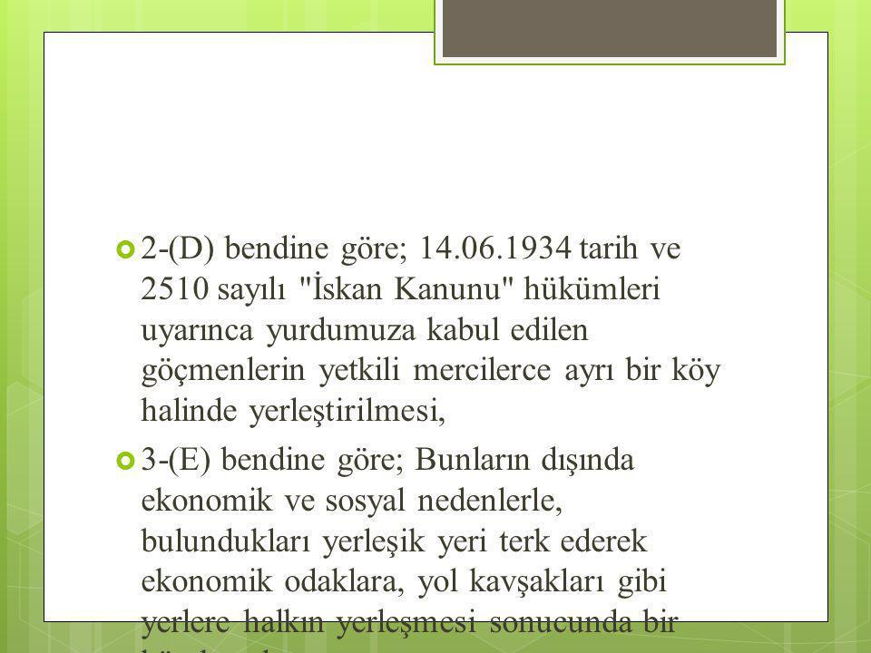  2-(D) bendine göre; 14.06.1934 tarih ve 2510 sayılı