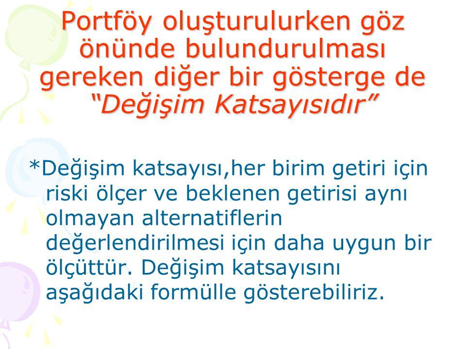 """Portföy oluşturulurken göz önünde bulundurulması gereken diğer bir gösterge de """"Değişim Katsayısıdır"""" *Değişim katsayısı,her birim getiri için riski ö"""