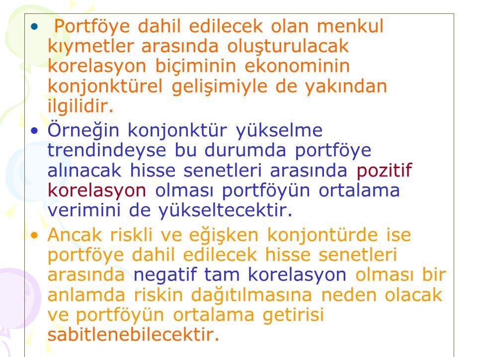 • Portföye dahil edilecek olan menkul kıymetler arasında oluşturulacak korelasyon biçiminin ekonominin konjonktürel gelişimiyle de yakından ilgilidir.