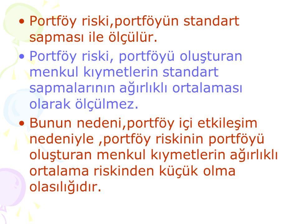 •Portföy riski,portföyün standart sapması ile ölçülür. •Portföy riski, portföyü oluşturan menkul kıymetlerin standart sapmalarının ağırlıklı ortalamas