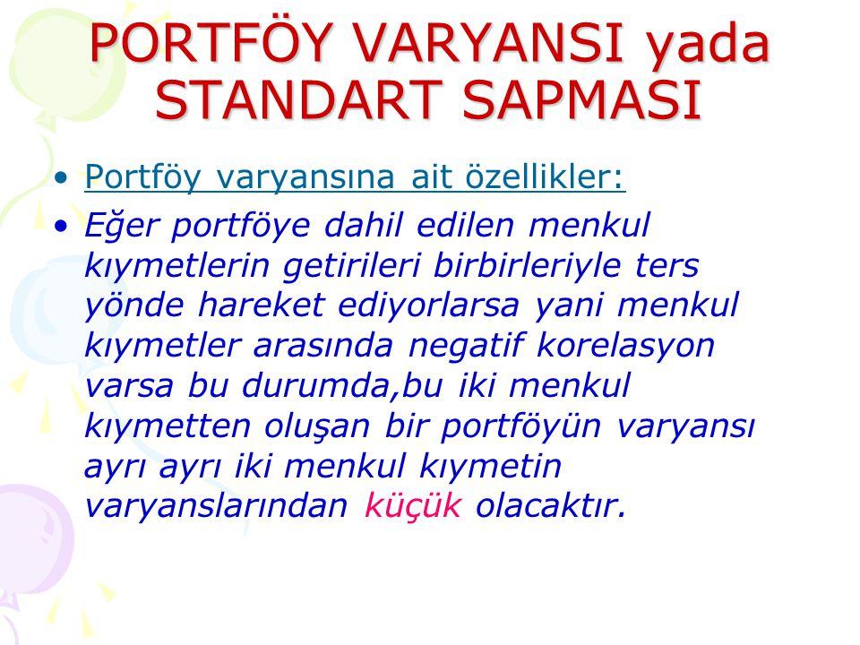 PORTFÖY VARYANSI yada STANDART SAPMASI •Portföy varyansına ait özellikler: •Eğer portföye dahil edilen menkul kıymetlerin getirileri birbirleriyle ter