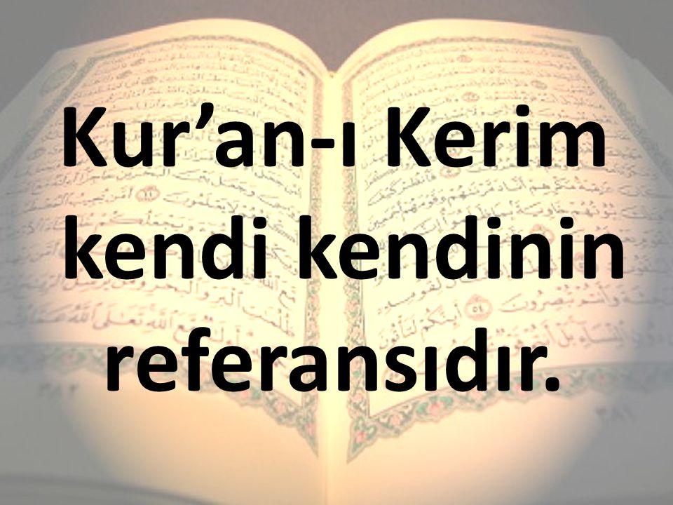 Kur'an-ı Kerim kendi kendinin referansıdır.