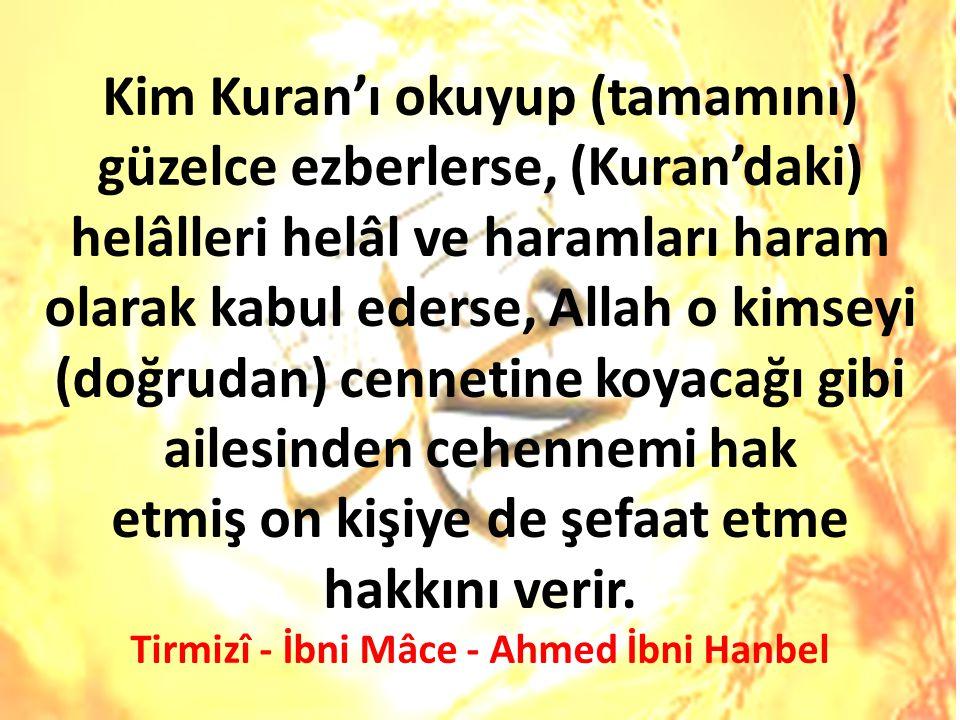 Kim Kuran'ı okuyup (tamamını) güzelce ezberlerse, (Kuran'daki) helâlleri helâl ve haramları haram olarak kabul ederse, Allah o kimseyi (doğrudan) cenn