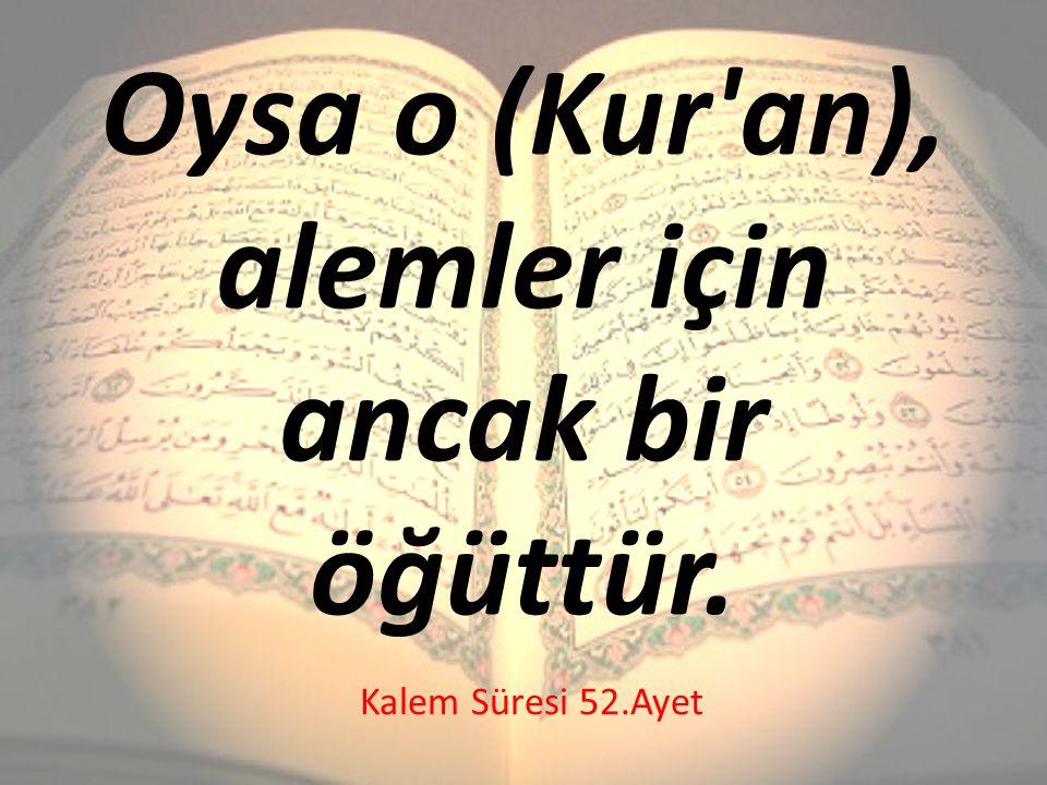 Oysa o (Kur'an), alemler için ancak bir öğüttür. Kalem Süresi 52.Ayet