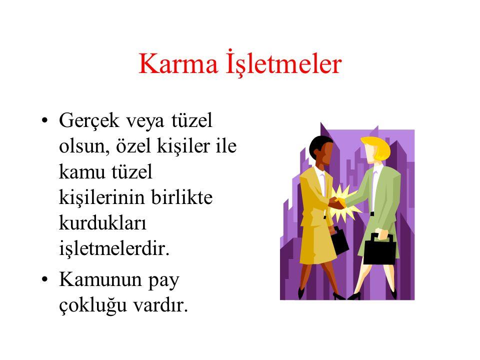 Karma İşletmeler •Gerçek veya tüzel olsun, özel kişiler ile kamu tüzel kişilerinin birlikte kurdukları işletmelerdir.