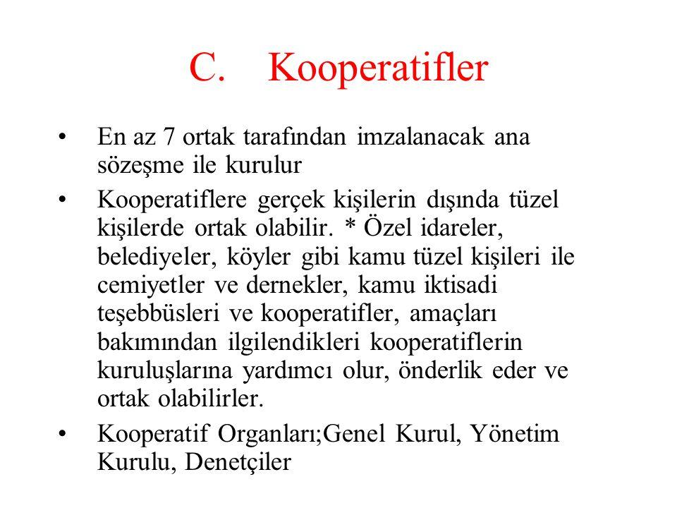 C. Kooperatifler •En az 7 ortak tarafından imzalanacak ana sözeşme ile kurulur •Kooperatiflere gerçek kişilerin dışında tüzel kişilerde ortak olabilir