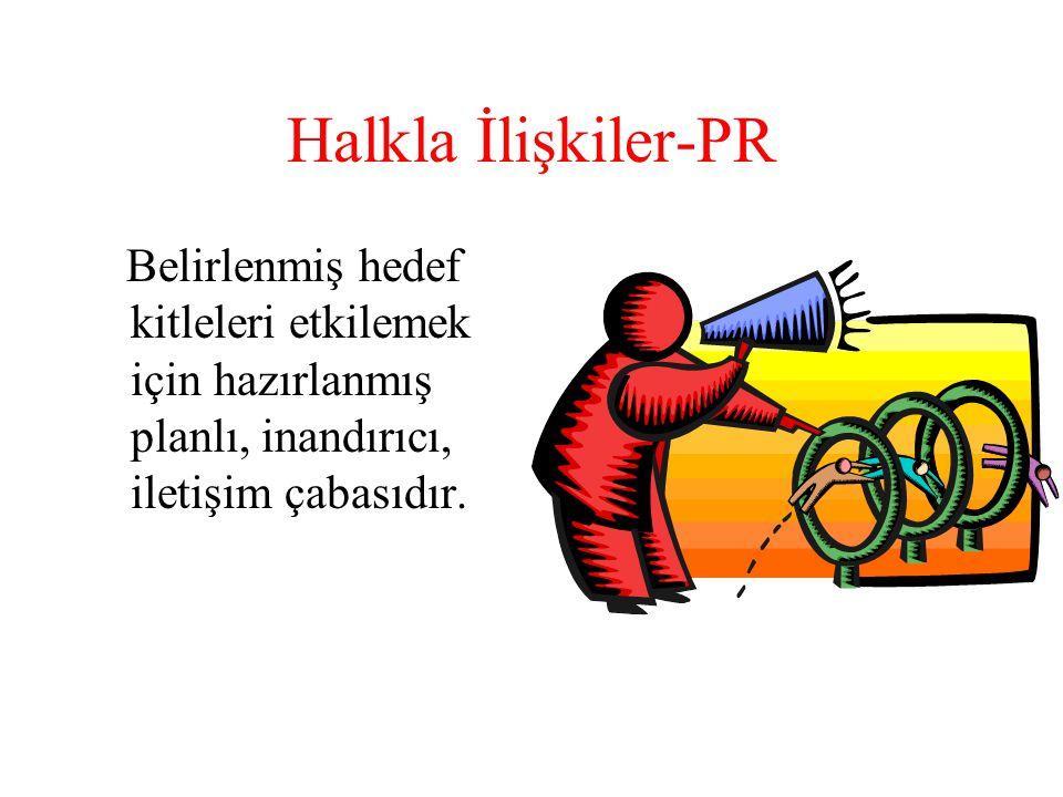 Halkla İlişkiler-PR Belirlenmiş hedef kitleleri etkilemek için hazırlanmış planlı, inandırıcı, iletişim çabasıdır.
