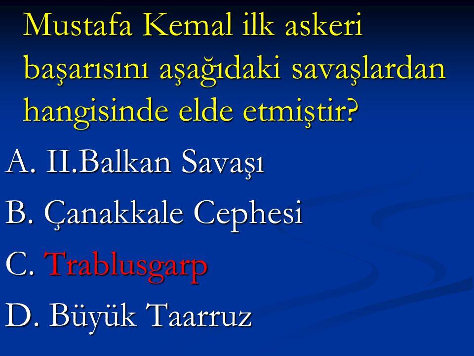 Mustafa Kemal ilk askeri başarısını aşağıdaki savaşlardan hangisinde elde etmiştir.