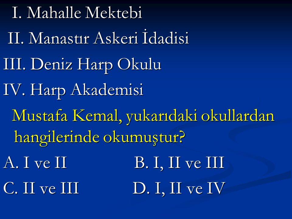 I. Mahalle Mektebi I. Mahalle Mektebi II. Manastır Askeri İdadisi II. Manastır Askeri İdadisi III. Deniz Harp Okulu IV. Harp Akademisi Mustafa Kemal,
