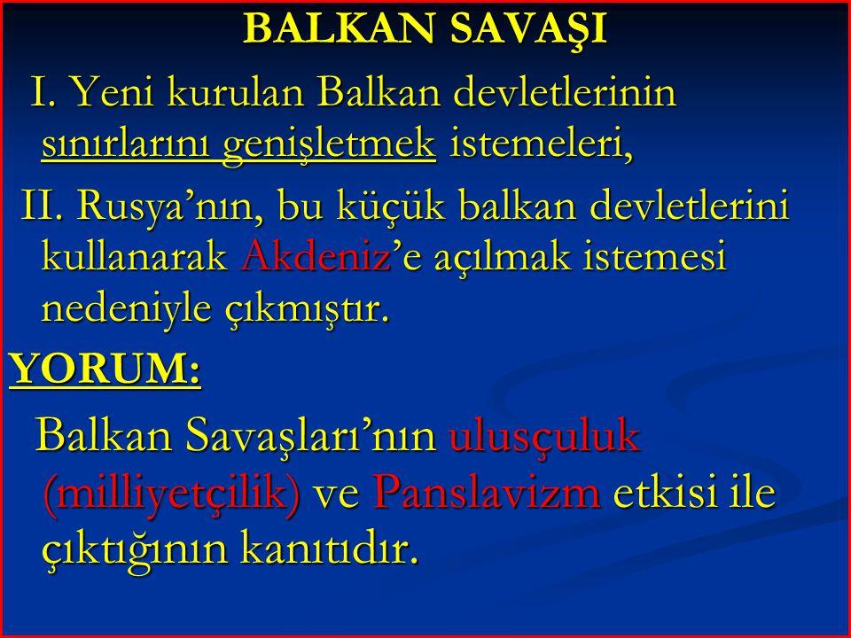 BALKAN SAVAŞI I.Yeni kurulan Balkan devletlerinin sınırlarını genişletmek istemeleri, I.