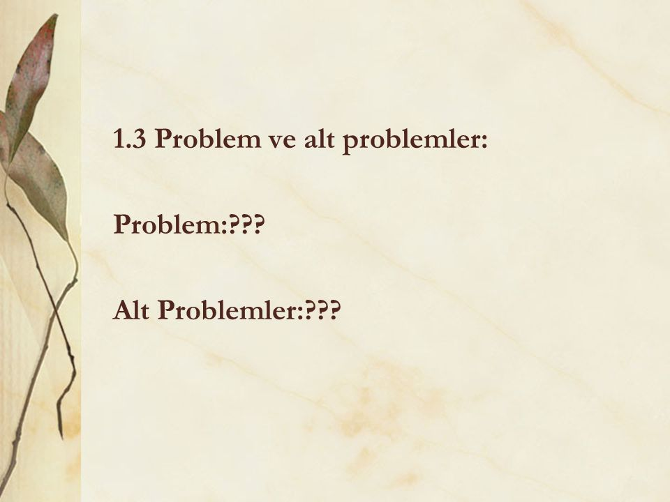 1.3 Problem ve alt problemler: Problem:??? Alt Problemler:???