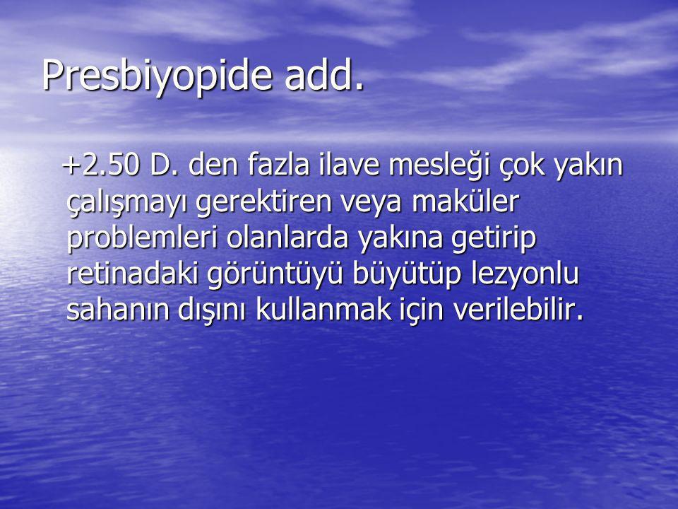 Presbiyopide add.+2.50 D.