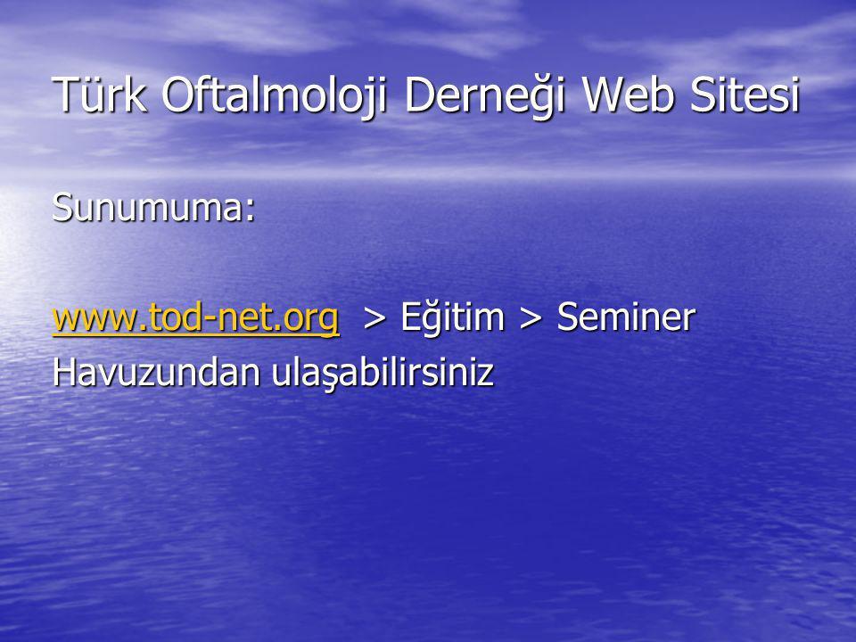 Türk Oftalmoloji Derneği Web Sitesi Sunumuma: www.tod-net.orgwww.tod-net.org > Eğitim > Seminer www.tod-net.org Havuzundan ulaşabilirsiniz