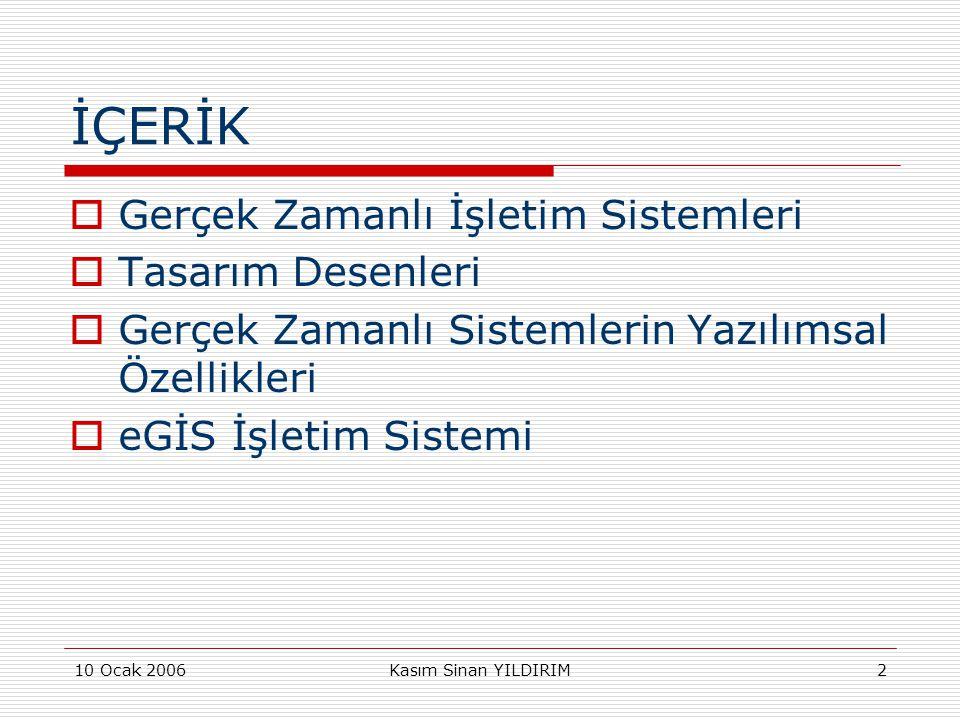 10 Ocak 2006Kasım Sinan YILDIRIM3 Gerçek Zamanlı Sistemler  Gerçek zamanlı sistemler  Mantıksal ve İşlevsel  Zamansal doğruluğa sahip olması gereken sistemlerdir.