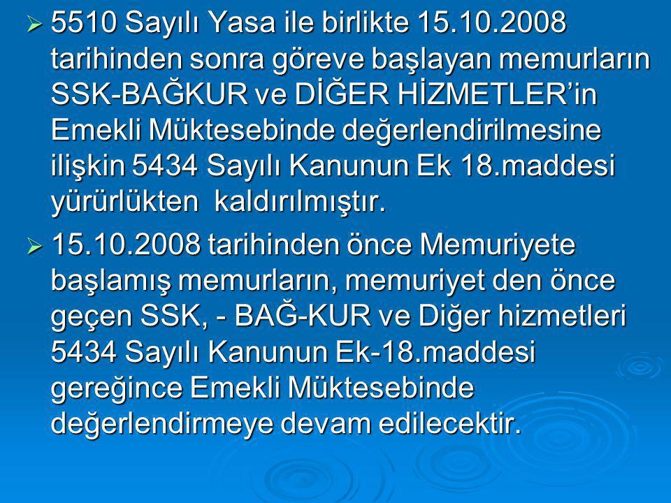  5510 Sayılı Yasa ile birlikte 15.10.2008 tarihinden sonra göreve başlayan memurların SSK-BAĞKUR ve DİĞER HİZMETLER'in Emekli Müktesebinde değerlendi