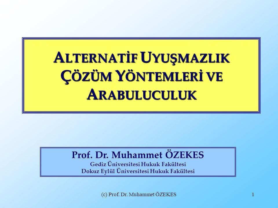 (c) Prof. Dr. Muhammet ÖZEKES1 A LTERNATİF U YUŞMAZLIK Ç ÖZÜM Y ÖNTEMLERİ VE A RABULUCULUK Prof. Dr. Muhammet ÖZEKES Gediz Üniversitesi Hukuk Fakültes