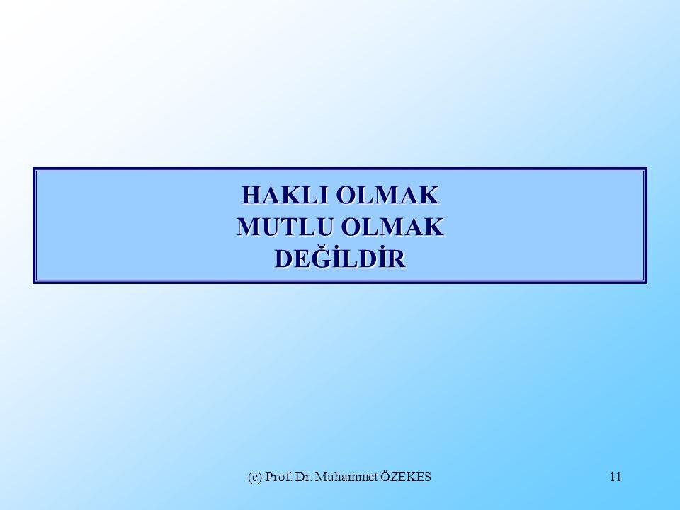 (c) Prof. Dr. Muhammet ÖZEKES11 HAKLI OLMAK MUTLU OLMAK DEĞİLDİR