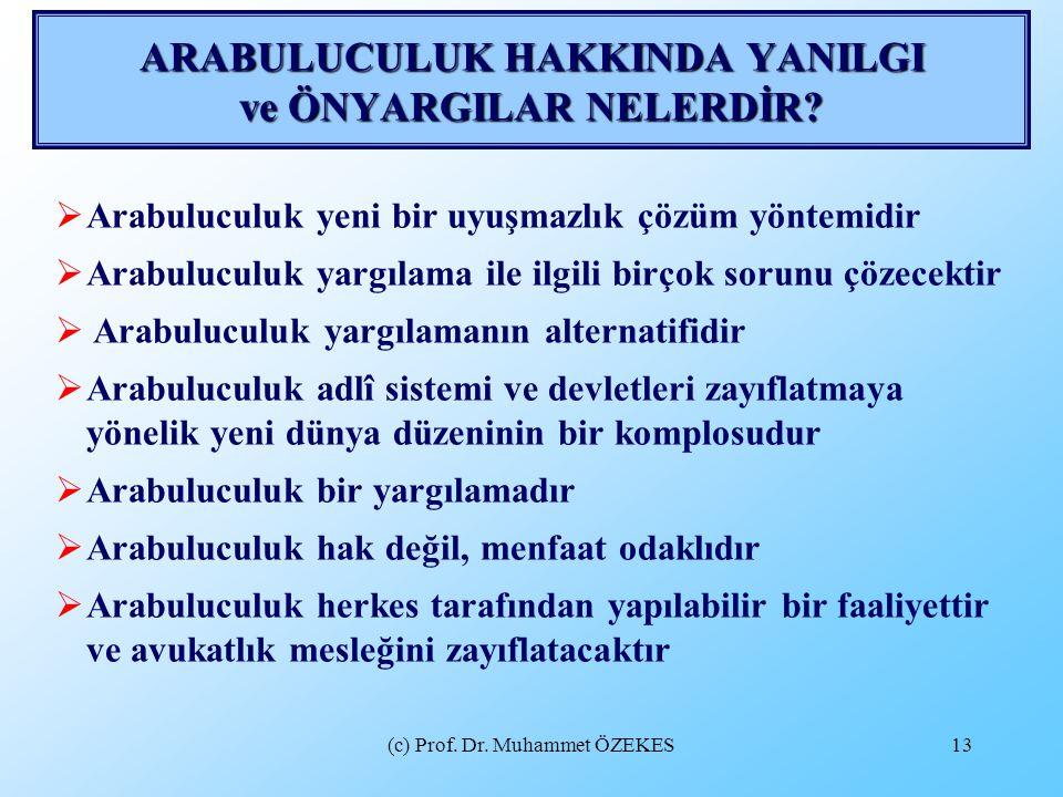(c) Prof. Dr. Muhammet ÖZEKES13 ARABULUCULUK HAKKINDA YANILGI ve ÖNYARGILAR NELERDİR?  Arabuluculuk yeni bir uyuşmazlık çözüm yöntemidir  Arabulucul