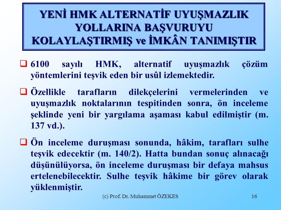 (c) Prof. Dr. Muhammet ÖZEKES16 YENİ HMK ALTERNATİF UYUŞMAZLIK YOLLARINA BAŞVURUYU KOLAYLAŞTIRMIŞ ve İMKÂN TANIMIŞTIR  6100 sayılı HMK, alternatif uy