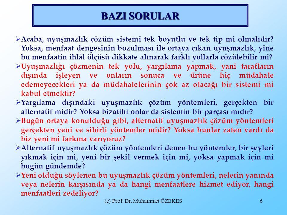 (c) Prof. Dr. Muhammet ÖZEKES6 BAZI SORULAR  Acaba, uyuşmazlık çözüm sistemi tek boyutlu ve tek tip mi olmalıdır? Yoksa, menfaat dengesinin bozulması