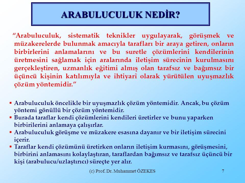 """(c) Prof. Dr. Muhammet ÖZEKES7 ARABULUCULUK NEDİR? """"Arabuluculuk, sistematik teknikler uygulayarak, görüşmek ve müzakerelerde bulunmak amacıyla tarafl"""