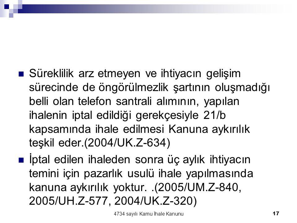 4734 sayılı Kamu İhale Kanunu17  Süreklilik arz etmeyen ve ihtiyacın gelişim sürecinde de öngörülmezlik şartının oluşmadığı belli olan telefon santra
