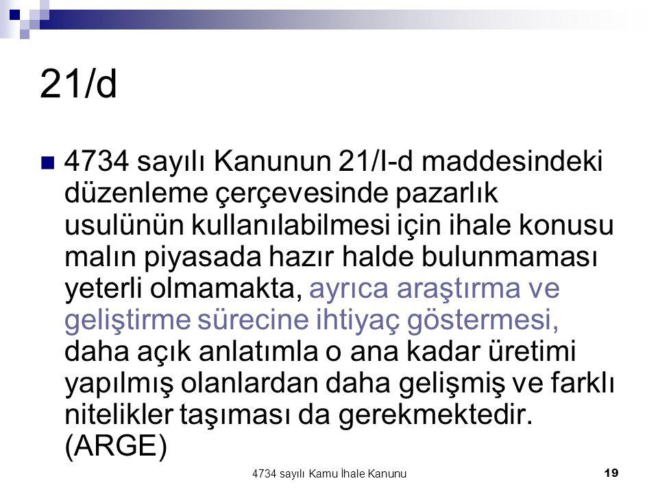 4734 sayılı Kamu İhale Kanunu19 21/d  4734 sayılı Kanunun 21/I-d maddesindeki düzenleme çerçevesinde pazarlık usulünün kullanılabilmesi için ihale ko