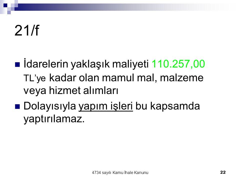 4734 sayılı Kamu İhale Kanunu22 21/f  İdarelerin yaklaşık maliyeti 110.257,00 TL'ye kadar olan mamul mal, malzeme veya hizmet alımları  Dolayısıyla