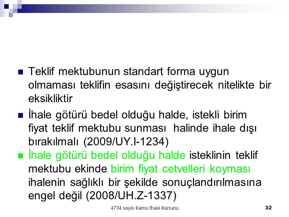 4734 sayılı Kamu İhale Kanunu32  Teklif mektubunun standart forma uygun olmaması teklifin esasını değiştirecek nitelikte bir eksikliktir  İhale götü
