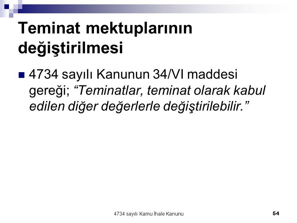 """4734 sayılı Kamu İhale Kanunu54 Teminat mektuplarının değiştirilmesi  4734 sayılı Kanunun 34/VI maddesi gereği; """"Teminatlar, teminat olarak kabul edi"""