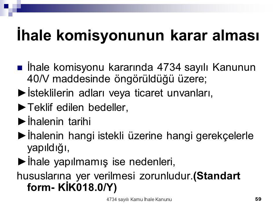 4734 sayılı Kamu İhale Kanunu59 İhale komisyonunun karar alması  İhale komisyonu kararında 4734 sayılı Kanunun 40/V maddesinde öngörüldüğü üzere; ►İs