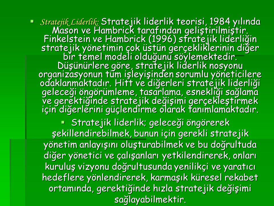 Stratejik Liderlik: Stratejik liderlik teorisi, 1984 yılında Mason ve Hambrick tarafından geliştirilmiştir. Finkelstein ve Hambrick (1996) stratejik