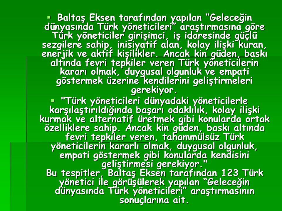 """ Baltaş Eksen tarafından yapılan """"Geleceğin dünyasında Türk yöneticileri"""" araştırmasına göre Türk yöneticiler girişimci, iş idaresinde güçlü sezgiler"""