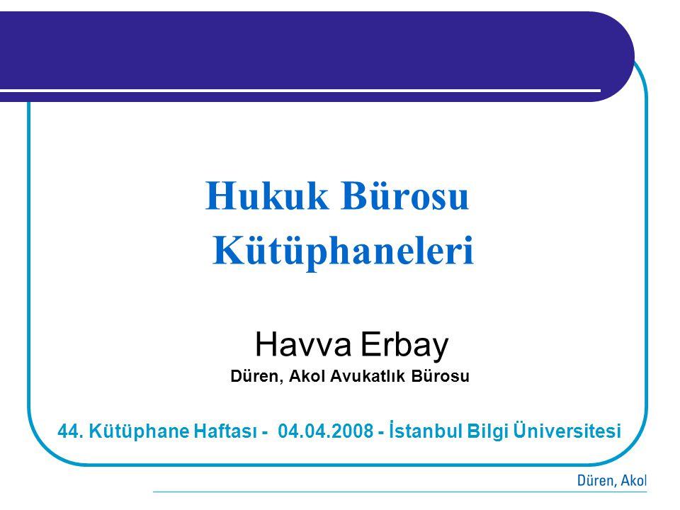 Hukuk Bürosu Kütüphaneleri Havva Erbay Düren, Akol Avukatlık Bürosu 44. Kütüphane Haftası - 04.04.2008 - İstanbul Bilgi Üniversitesi