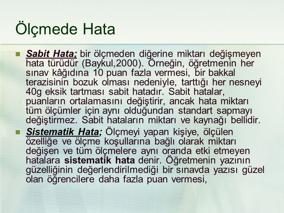  Sabit Hata; bir ölçmeden diğerine miktarı değişmeyen hata türüdür (Baykul,2000).