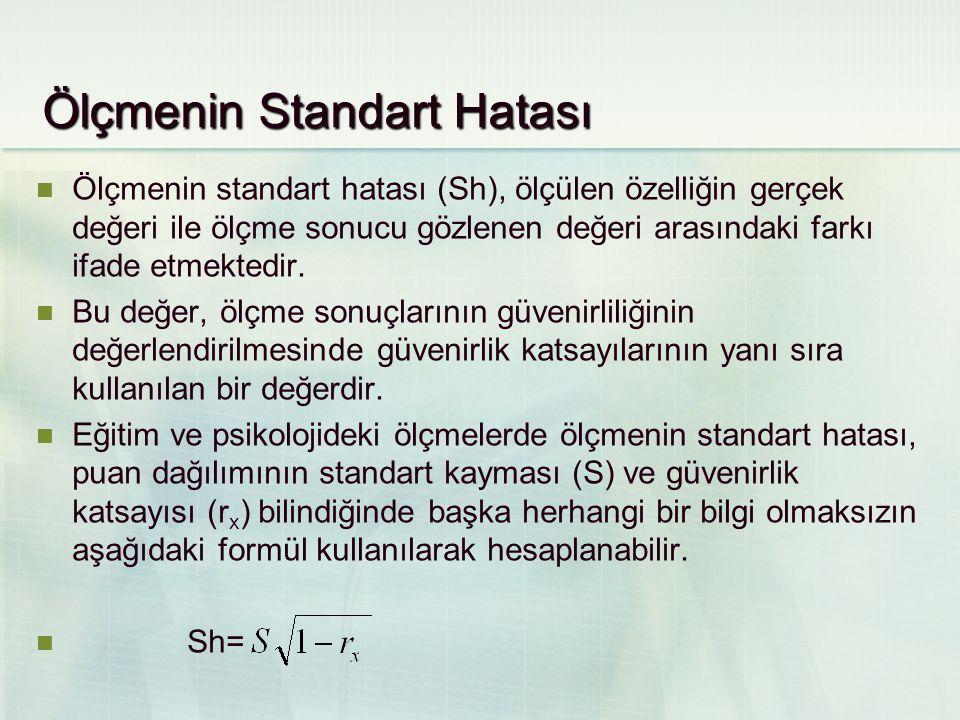 Ölçmenin Standart Hatası  Ölçmenin standart hatası (Sh), ölçülen özelliğin gerçek değeri ile ölçme sonucu gözlenen değeri arasındaki farkı ifade etmektedir.