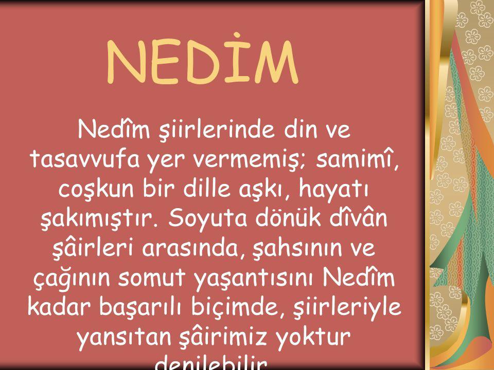 NEDİM Nedîm, Lâle Devri nin ve İstanbul un şâiridir.