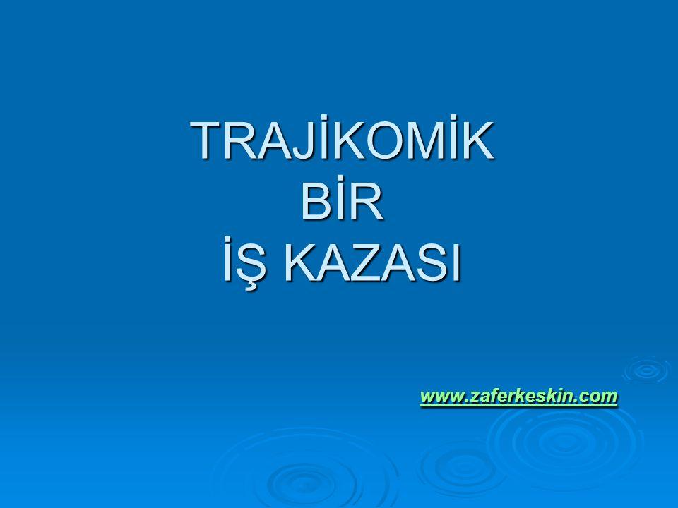 TRAJİKOMİK BİR İŞ KAZASI www.zaferkeskin.com TRAJİKOMİK BİR İŞ KAZASI www.zaferkeskin.com www.zaferkeskin.com