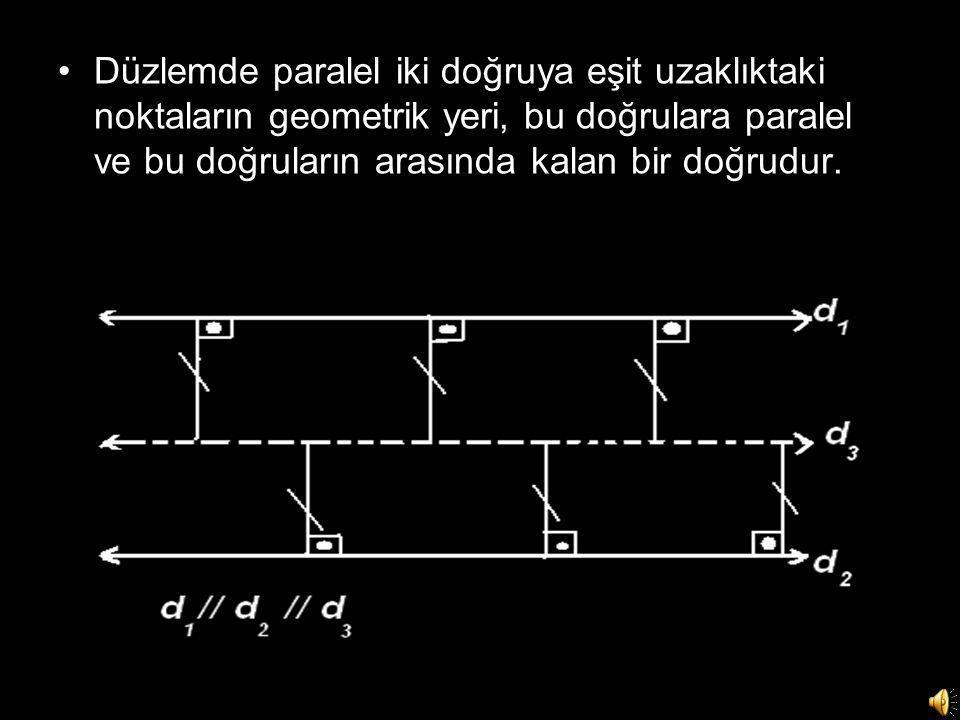 •Düzlemde paralel iki doğruya eşit uzaklıktaki noktaların geometrik yeri, bu doğrulara paralel ve bu doğruların arasında kalan bir doğrudur.