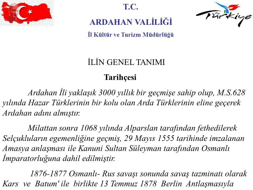 T.C. ARDAHAN VALİLİĞİ İl Kültür ve Turizm Müdürlüğü İLİN GENEL TANIMI Tarihçesi Ardahan İli yaklaşık 3000 yıllık bir geçmişe sahip olup, M.S.628 yılın