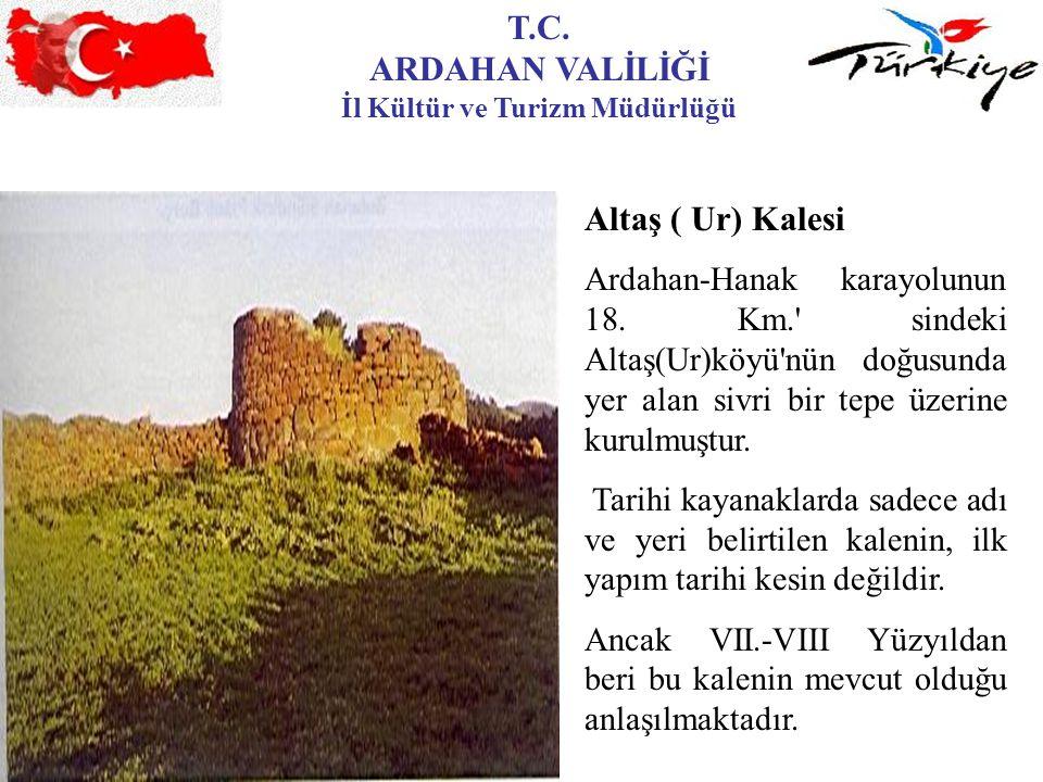 T.C. ARDAHAN VALİLİĞİ İl Kültür ve Turizm Müdürlüğü Altaş ( Ur) Kalesi Ardahan-Hanak karayolunun 18. Km.' sindeki Altaş(Ur)köyü'nün doğusunda yer alan
