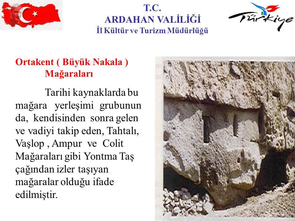 T.C. ARDAHAN VALİLİĞİ İl Kültür ve Turizm Müdürlüğü Ortakent ( Büyük Nakala ) Mağaraları Tarihi kaynaklarda bu mağara yerleşimi grubunun da, kendisind