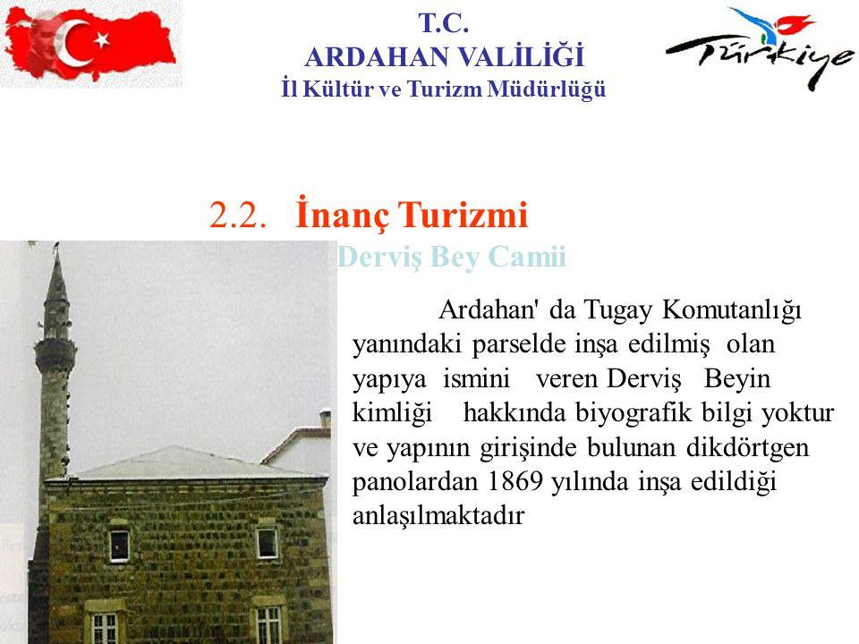 T.C. ARDAHAN VALİLİĞİ İl Kültür ve Turizm Müdürlüğü 2.2.İnanç Turizmi Ardahan Derviş Bey Camii Ardahan' da Tugay Komutanlığı yanındaki parselde inşa e