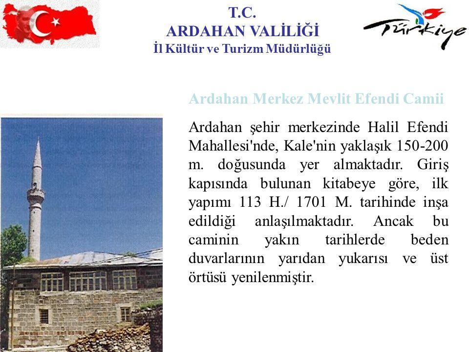 T.C. ARDAHAN VALİLİĞİ İl Kültür ve Turizm Müdürlüğü Ardahan Merkez Mevlit Efendi Camii Ardahan şehir merkezinde Halil Efendi Mahallesi'nde, Kale'nin y