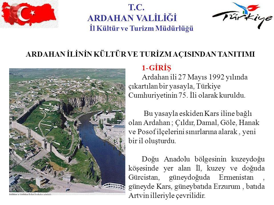 T.C. ARDAHAN VALİLİĞİ İl Kültür ve Turizm Müdürlüğü 1-GİRİŞ Ardahan ili 27 Mayıs 1992 yılında çıkartılan bir yasayla, Türkiye Cumhuriyetinin 75. İli o